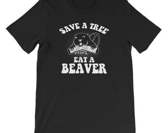 Save A Tree Eat A Beaver Funny Sayings Offensive Short-Sleeve Unisex T-Shirt