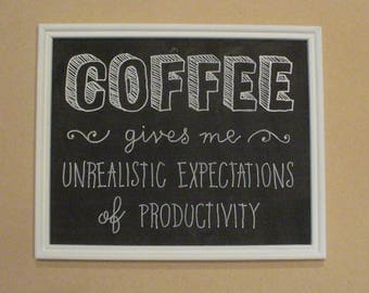 Handcrafted Chalkboard Art:   Coffee - Unrealistic Expectations
