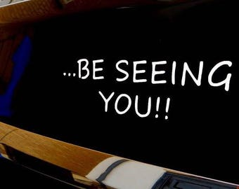 Be seeing you!!! Car Vinyl Sticker