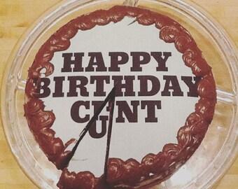 Happy Birthday C*nt. 20cm Round Edible Image Cake Topper.