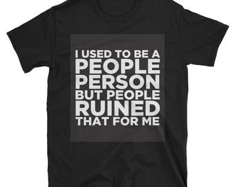 I Used to Be a People Person But People Ruined That For Me Shirt