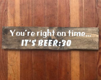 You're Right on Time...It's BEER:30 Wood  Sign, Bar Sign, Beer Sign, Man Cave Beer Sign