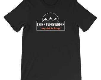 I Hike Everywhere My List Is Long-Outdoor T-shirt- Hiking Shirts ~ Outdoorsy Shirts ~ Camping Shirts ~ Mountain Shirt