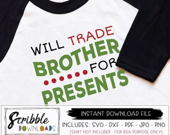 Will Trade Brother for presents svg - Christmas SVG - Will trade brother dxf - cut file - printable will trade - funny kids christmas shirt