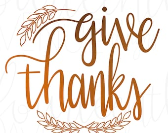 Give Thanks svg / Give Thanks png / Give Thanks dxf / Thanksgiving svg / Hand lettered svg / hand drawn svg / thankful png / thankful svg