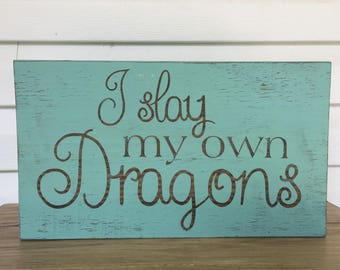 I Slay My Own Dragons - Wood Sign