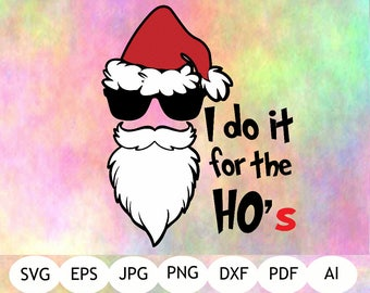 Funny Santa SVG, Santa SVG, Santa Printable, I Do It For The Ho's SVG, Instant Download