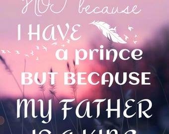 You are a Princess because God is you King