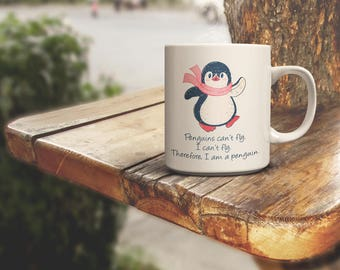 Penguins Can't Fly. I Can't Fly. Therefore, I am a Penguin. - A Penguin Lovers Delight