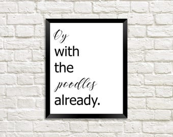 Oy with the Poodles Already / Gilmore Girls Quotes / The Gilmore Girls / Gilmore Girls Rory / Gilmore Girl / Printable Wall Art