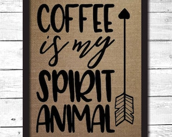 coffee is my spirit animal, funny coffee decor, funny coffee art, funny coffee sign, coffee art, coffee print, burlap print, K15