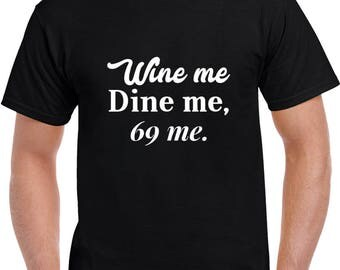 Wine Me, Dine Me, 69 Me T Shirt | Funny Tees | Mens Tshirts | Funny T Shirts | Gifts for Him | Graphic T Shirt
