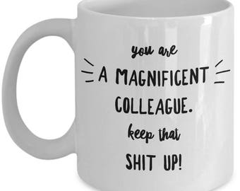 Funny Coworker Mug - Gift For Colleague - Office Worker Birthday Valentine - Keep That Shit Up - Coffee Tea 11oz 15oz