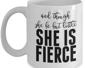 And Though She Be But Little She Is Fierce - Cute High Quality Ceramic 11 oz or 15 oz Mug - Gift Wife Mother's Day Inspriational Mom Bestie