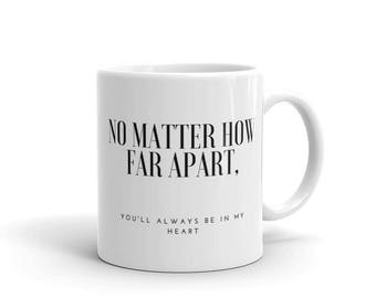 """Long Distance Relationship """"No Matter How Far Apart, You'll Always Be in My Heart"""" Mug"""