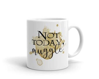 Not Today, Muggle - Wizarding World - Harry Potter - FOR HER
