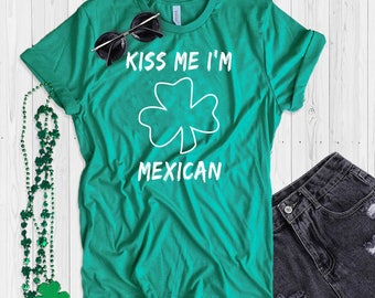St. Patrick's Day T Shirt UNISEX Kiss Me I'm Mexican Shirt Funny St. Paddy's Day T Shirt Shamrock Green T Shirt