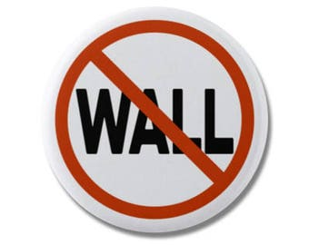 "No Wall Button 1.25"" or 2.25"" Pinback Pin Button Anti Donald Trump, not my president, Resistance, No Ban, Mexico Border"