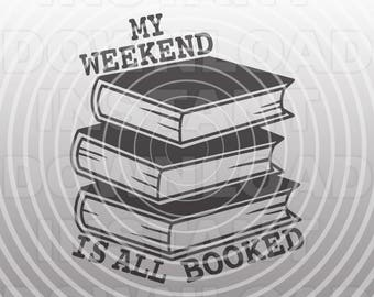 Reading SVG File,Book Lover SVG,My Weekend is Booked SVG -Commercial & Personal Use- Vector Art Cricut,Silhouette Cameo,Heat Transfer Vinyl