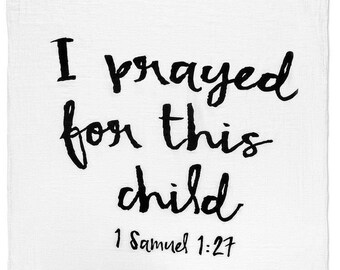 I Prayed for this Child Swaddle Blanket, Monogrammed Onesie, Personalized baby gift, muslin swaddle, adoption, rainbow baby, Modern Burlap