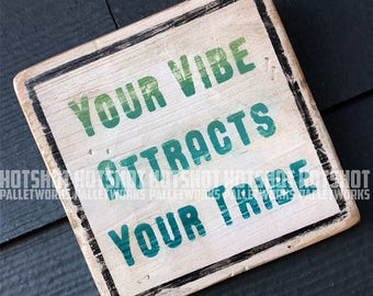 Your Vibe Attarcts Your Tribe, Vintage-looking Pallet wood hand made, hand painted sign