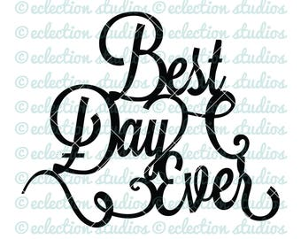 Best Day Ever, wedding, engagment party, birthday welded cake topper SVG file for silhouette or cricut die cutting machine