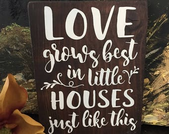 Love grows best in little houses just like this Wood Sign - Cottage Decor - Farmhouse Decor - Lettered Sign - Brown Stain with White Quote