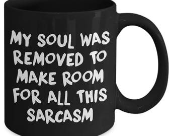My Soul Was Removed To Make Room For All The Sarcasm Funny Mockery Coffee Mug