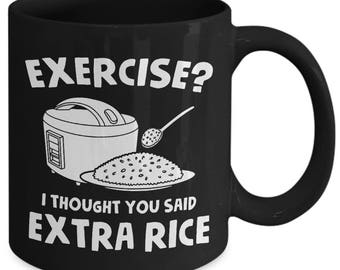 Exercise I Thought You Said Extra Rice Funny Food Fitness Coffee Mug
