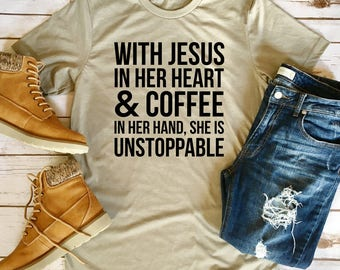 With Jesus in her Heart and Coffee in Her Hand, she is Unstoppable Tee - Coffee Lover Tee