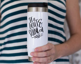 Be A Light And Shine On Travel Mug, Stainless Steel Travel Tumbler, 14oz Travel Cup, Spill proof, Gift, Coffee, Hand lettered, Coffee gift