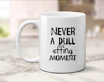 Never A Dull Moment, Mom Mug, Dad Mug, Profanity Mug, Adult Humor Mugs, Profanity Tea Cup, Funny Cursing Mugs, Rude Mug, Inappropriate Mug