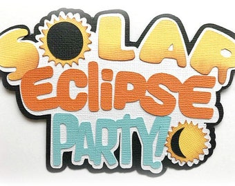 Solar eclipse party!  title premade paper piecing 3d die cut for scrapbooks cards planner project life by my tear bears kira