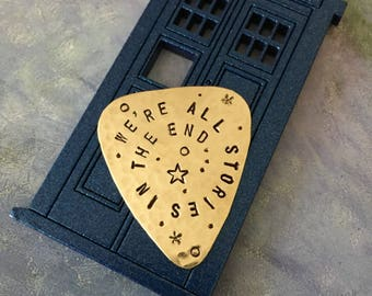 We're All Stories In The End - BRASS Guitar Pick, Doctor Who, Dr Who, Matt Smith, Whovian Gift, Plectrum, Musician Gift, 11th Doctor
