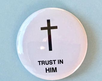 Trust in HIM with Cross - 2.25 inch button/ pin - Christian Cross God Button God Jesus Christ
