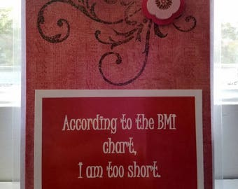 According to the BMI chart, I am too short  Handmade Greeting Card
