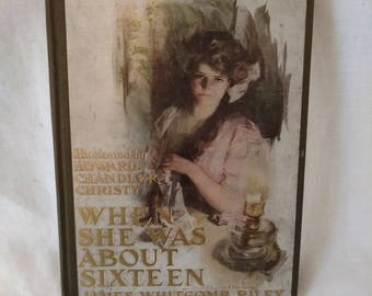 """First Edition -Gilt Cover -'When She Was About Sixteen"""" -1911"""