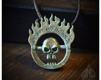 Pendant bronze We are not things Mad Max Furiosa tribute