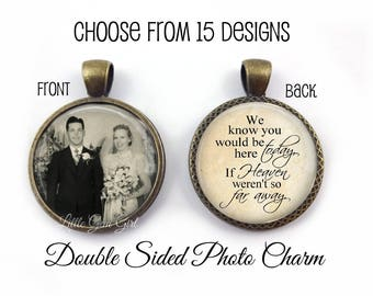 Wedding Bouquet Photo Memorial Charm - Double Sided Pendant - Custom Picture Charm - Heaven Poem In Memory Jewelry - 19 Styles