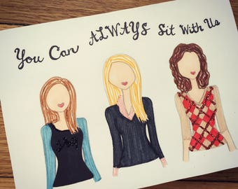 """Mean Girls Greeting Card- """"You Can Always Sit With Us"""""""