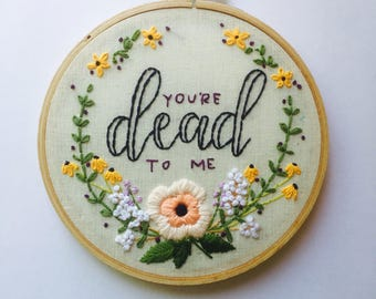Dead To Me Modern Embroidery Hoop Art