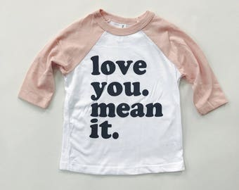 Love you. Mean it. - Baseball raglan tee - Baby and Toddler