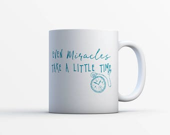 Even MIRACLES Take A Little Time SATIN Coated MUG - Gift for Her - Girl Boss