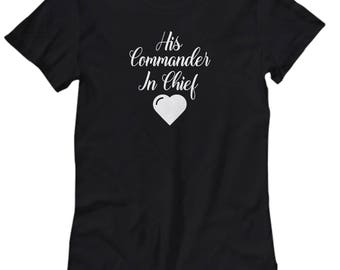 His Commander in Chief Shirt Gift for Wife Girlfriend Couples His Hers Military Veterans Veteran Shirts