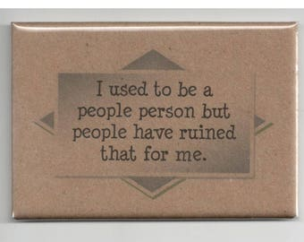 324 - I used to be a people person but people have ruined that for me.
