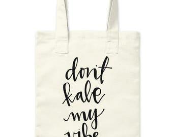don't kale my vibe - 100% cotton tote