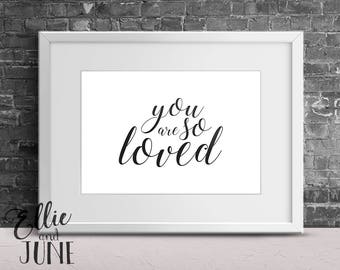 You are so loved print, quote, wall art