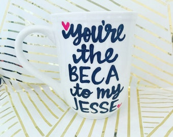You're the Beca to my Jesse Valentine's Day gift Pitch Perfect love mugGifts for Mother's Day Gift- Gifts for Boyfriend Gifts for Girlfriend