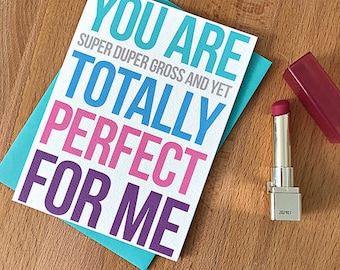 You Are Super Gross + Yet Totally Perfect for Me | blank note card Funny Snarky Sarcastic Any Occasion Bestie Roommate Friends Valentines