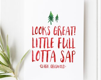 Looks Great! Little full, Lotta Sap - Clark Griswold - Christmas Vacation Quote - Christmas print _ Christmas Vacation - Christmas decor